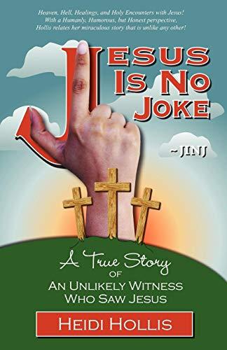 Book: Jesus Is No Joke - A True Story of an Unlikely Witness Who Saw Jesus