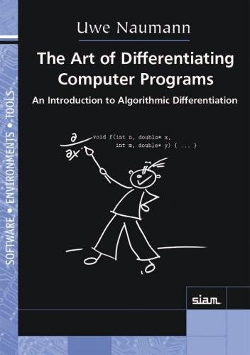 The Art of Differentiating Computer Programs: An Introduction to Algorithmic Differentiation (Software, Environments and