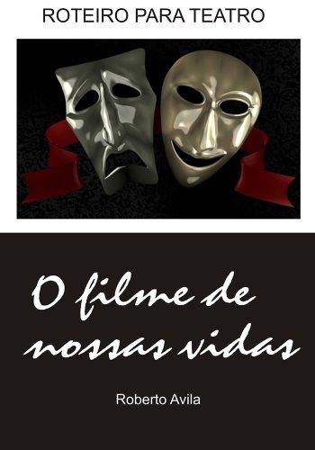 Teatro - O filme de nossas vidas: Roteiro para teatro