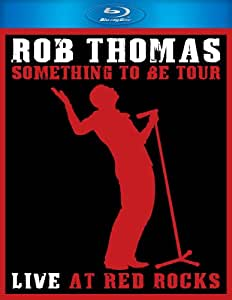 Rob Thomas: Something to Be Tour - Live at Red Rocks [Blu-ray]
