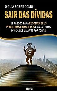 O Guia Sobre Como Sair Das Dívidas: Aqui Está O Guia Sobre Como Sair Das Dívidas (Auto Ajuda)