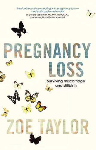 Pregnancy Loss: Surviving Miscarriage and Stillbirth