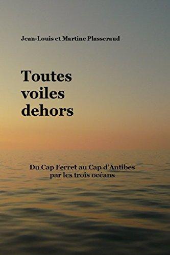 Toutes voiles dehors: Du Cap Ferret au Cap d'Antibes par les trois océans (French Edition)
