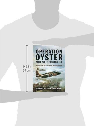 Operation Oyster: WWIIs Forgotten Raid: WW IIs Forgotten Raid - The Daring Low Level Attack on the Philips Radio Works: Amazon.es: Rijken, Kees, Schepers, Paul: Libros en idiomas extranjeros