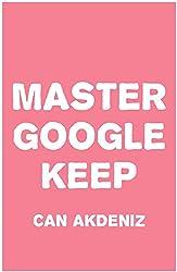 Master Google Keep: Organize Your Life with Google Keep (English Edition)