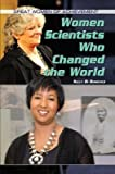 Women Scientists Who Changed the World, Kelly Di Domenico, 1448859999
