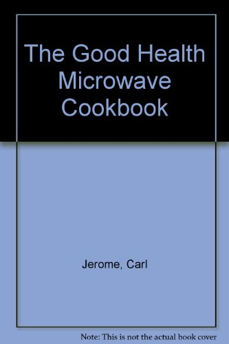The Good Health Microwave Cookbook by Carl Jerome