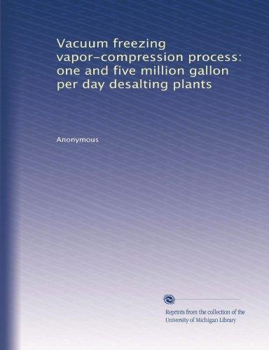 Vacuum freezing vapor-compression process: one and five million gallon per day desalting plants