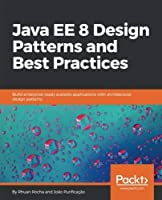 Java EE 8 Design Patterns and Best Practices Front Cover