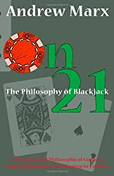 On 21 The Philosophy of Blackjack: A Practical and Philosophical Guide to Playing Blackjack and Winning in Casinos