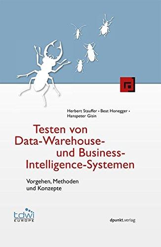 Testen von Data-Warehouse- und Business-Intelligence-Systemen (Edition TDWI): Vorgehen, Methoden und Konzepte
