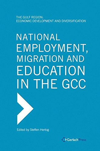 National Employment, Migration and Education in the GCC (The Gulf Region: Economic Development and Diversification)