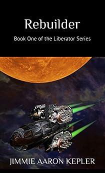 Rebuilder: Book One of the Liberator Series by [Kepler, Jimmie Aaron]