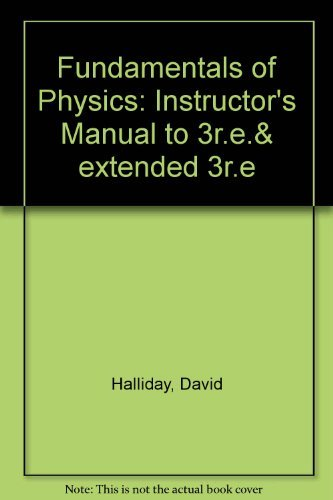 Fundamentals of Physics: Instructor's Manual to 3r.e.& extended 3r.e