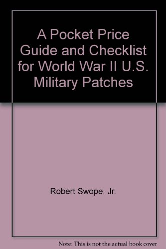 A Pocket Price Guide and Checklist for World War II U.S. Military Patches