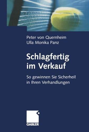 Schlagfertig im Verkauf: So gewinnen Sie Sicherheit in Ihren Verhandlungen (German Edition) Taschenbuch – 26. August 2005 Peter von Quernheim Gabler Verlag 3409142924 Wirtschaft / Werbung
