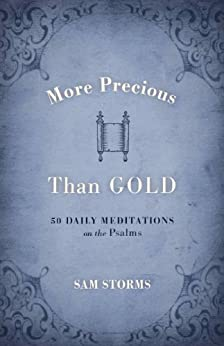 More Precious Than Gold: 50 Daily Meditations on the Psalms by [Storms, Sam]