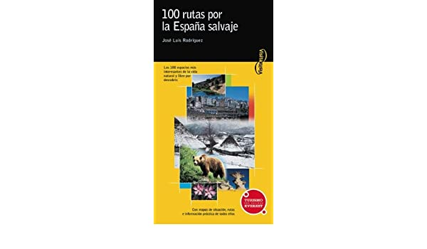 100 rutas por la España salvaje: Los 100 espacios más interesantes ...