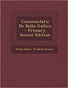 Commentarii De Bello Gallico Latin Edition Caesar Julius Kraner Friedrich 9781294719601 Amazon Com Books