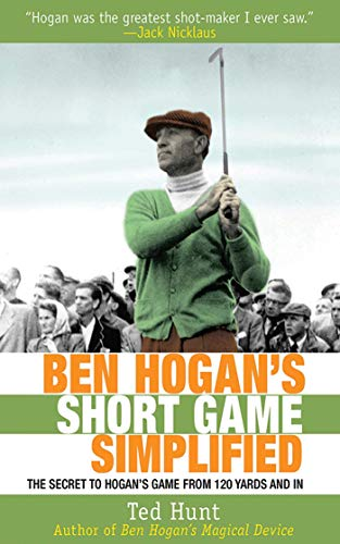 Ben Hogan's Short Game Simplified: The Secret to Hogan's Game from 120 Yards and - Hogan Grips Ben