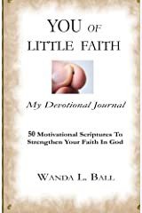 You Of Little Faith, My Devotional Journal: 50 Motivational Scriptures To Strengthen Your Faith In God Paperback