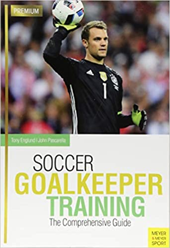 Soccer Goalkeeper Training  The Comprehensive Guide  Tony Englund ... 33c633cc34
