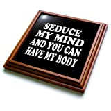 3dRose RinaPiro Sex Sayings - Seduce my mind and you can have my body. - 8x8 Trivet with 6x6 ceramic tile (trv_272750_1)