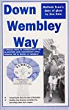 [ Down Wembley Way: Peter Swan's Magic Marvels Fa Trophy Triumph with Matlock Town in 1975 Hale, Don ( Author ) ] { Paperback } 2013