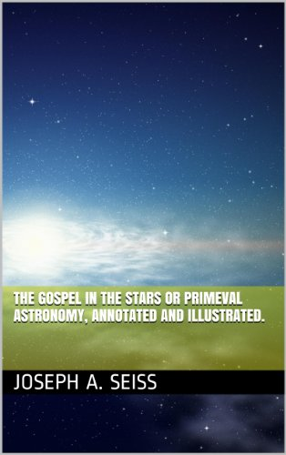 The Gospel in the Stars or Primeval Astronomy, Annotated and (Roper Stars)