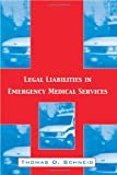 Legal Liabilities in Emergency Medical Services, Thomas D. Schneid, 1560328991