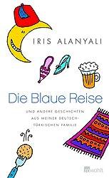 Die Blaue Reise: und andere Geschichten aus meiner deutsch-türkischen Familie