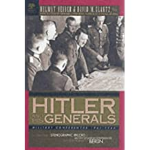 Hitler and His Generals: Military Conferences 1942-1945 from Stalingrad to Berlin