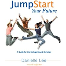 Jump Start Your Future: A Guide for the College-Bound Christian