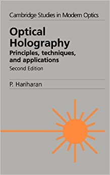 Optical Holography: Principles, Techniques and Applications (Cambridge Studies in Modern Optics)