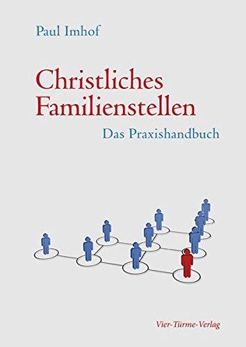 Christliches Familienstellen: Das Praxishandbuch