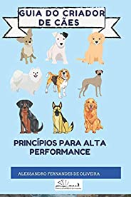 Guia Do Criador de Cães: Princípios Para Alta Performance