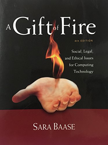 A Gift of Fire: Social, Legal, and Ethical Issues for Computing Technology (4th Edition) [2013]