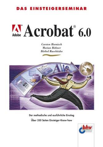 Das Einsteigerseminar Adobe Acrobat 6.0 Taschenbuch – 2003 Carsten Harnisch Marion Birkner Bärbel Ruschitzka Bhv Buch