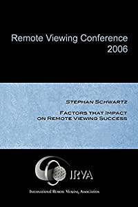 Stephan Schwartz - Factors that Impact on Remote Viewing Success (IRVA 2006)