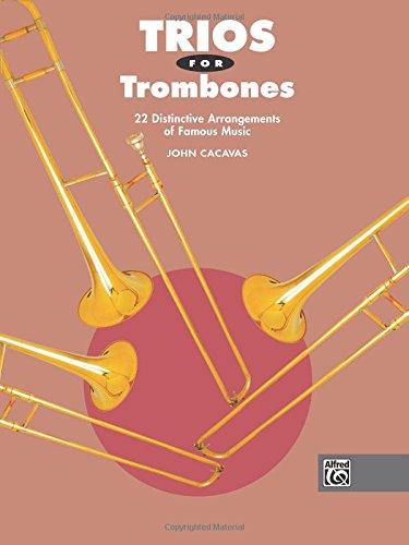 Trios for Trombones: 22 Distinctive Arrangements of Famous Music (John Cacavas Trio Series)