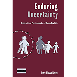 Enduring Uncertainty: Deportation, Punishment and Everyday Life (Dislocations Book 17)
