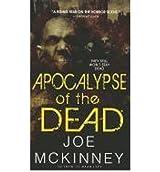 [Apocalypse of the Dead] [by: Joe McKinney]