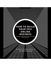 How to Build Your Epic Online Business: Strategies to Start and Grow a Successful Online Business