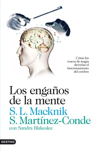 Los engaños de la mente: Cómo los trucos de magia desvelan el funcionamiento del cerebro (Spanish Edition)