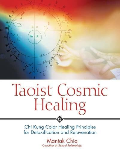 Download Taoist Cosmic Healing: Chi Kung Color Healing Principles for Detoxification and Rejuvenation pdf