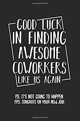 Good Luck In Finding Awesome Coworkers Like Us Again Best Gag Coworker Farewell New Job Work Quotes Gift Ideas Composition College Notebook And Diary Pages Of Ruled Lined Blank Paper
