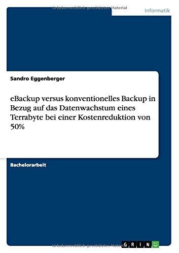 Download eBackup versus konventionelles Backup in Bezug auf das Datenwachstum eines Terrabyte bei einer Kostenreduktion von 50% (German Edition) ebook
