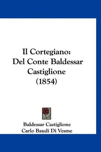 Download Il Cortegiano: Del Conte Baldessar Castiglione (1854) (Italian Edition) pdf epub