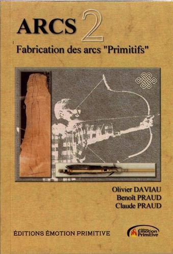 Arcs : Tome 2, Fabrication des arcs