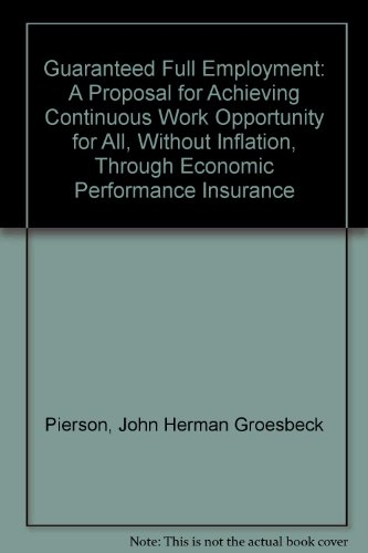 Guaranteed Full Employment: A Proposal for Achieving Continuous Work Opportunity for All, Without Inflation, Through Economic Performance Insurance